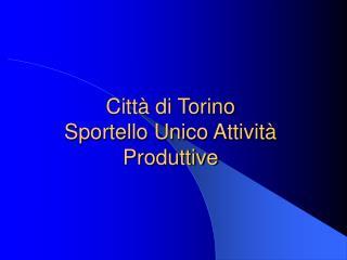 Citt� di Torino  Sportello Unico Attivit� Produttive