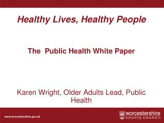 Healthy Lives, Healthy People  The  Public Health White Paper
