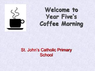 Welcome to Year Five's Coffee Morning