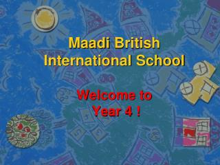 Maadi  British International School Welcome to   Year 4 !