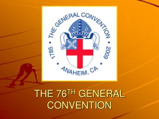 THE 76 TH  GENERAL CONVENTION