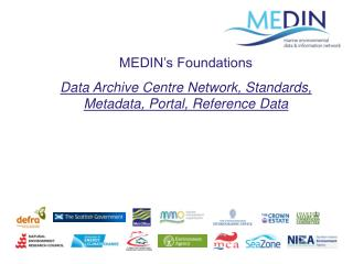 MEDIN�s Foundations Data Archive Centre Network, Standards, Metadata, Portal, Reference Data