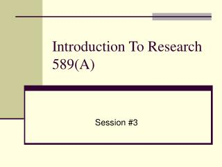 Introduction To Research	 589(A)