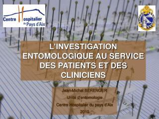 L'INVESTIGATION  ENTOMOLOGIQUE AU SERVICE DES PATIENTS ET DES CLINICIENS