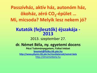 Kutatók (fejlesztők) éjszakája -2013 2013. szeptember 27. dr. Német Béla, ny. egyetemi docens