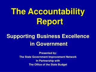 The Accountability Report Supporting Business Excellence  in Government Presented by: