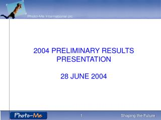 2004 PRELIMINARY RESULTS PRESENTATION 28 JUNE 2004