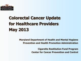 Colorectal Cancer Update for  Healthcare Providers May 2013