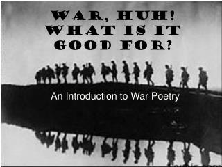 War, HUH! What is it Good For?