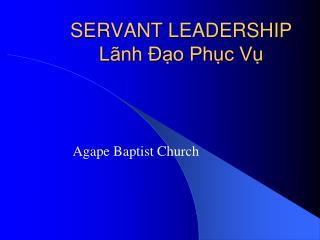 SERVANT LEADERSHIP Lãnh Đạo Phục Vụ