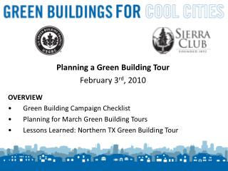 Planning a Green Building Tour February 3 rd , 2010 OVERVIEW  Green Building Campaign Checklist