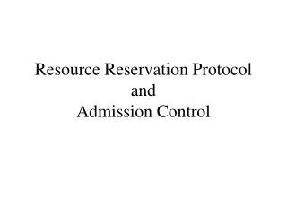 Resource Reservation Protocol and  Admission Control