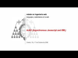 máster en ingeniería web lenguajes y estándares en la web AJAX  (Asynchronous Javascript and XML)