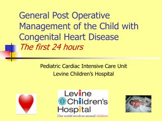 General Post Operative Management of the Child with Congenital Heart Disease The first 24 hours