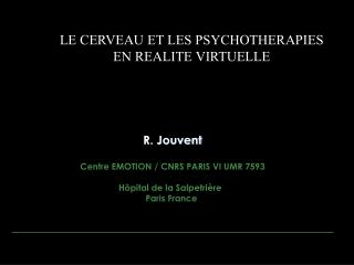 R. Jouvent Centre EMOTION / CNRS PARIS VI UMR 7593 Hôpital de la Salpetrière   Paris France