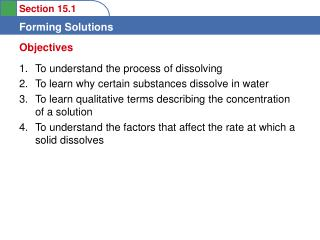 To understand the process of dissolving To learn why certain substances dissolve in water To learn qualitative terms des