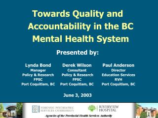 Towards Quality and Accountability in the BC Mental Health System Presented by: June 3, 2003