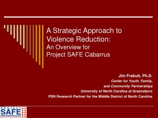 A Strategic Approach to  Violence Reduction:  An Overview for  Project SAFE Cabarrus