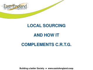 LOCAL SOURCING AND HOW IT COMPLEMENTS C.R.T.G.