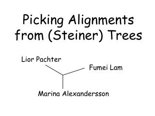 Picking Alignments from (Steiner) Trees