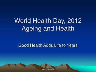 World Health Day, 2012 Ageing and Health