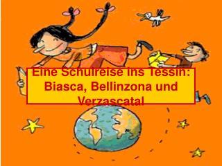 Eine Schulreise ins Tessin: Biasca, Bellinzona und Verzascatal