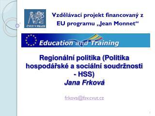 Regionální politika (Politika hospodářské a sociální soudržnosti  - HSS) Jana Frková