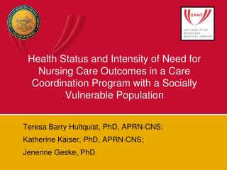 Teresa Barry Hultquist, PhD, APRN-CNS;  Katherine Kaiser, PhD, APRN-CNS;  Jenenne Geske, PhD