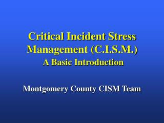 Critical Incident Stress Management (C.I.S.M.) A Basic Introduction