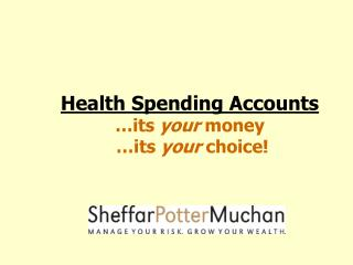 Health Spending Accounts …its  your  money  …its  your  choice!