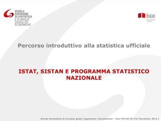 Percorso introduttivo alla statistica ufficiale  ISTAT, SISTAN E PROGRAMMA STATISTICO NAZIONALE