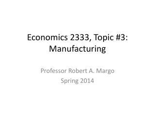 Economics 2333, Topic #3: Manufacturing
