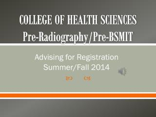 COLLEGE OF HEALTH SCIENCES P re-Radiography/Pre-BSMIT