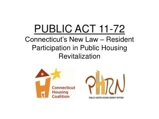 PUBLIC ACT 11-72 Connecticut's New Law – Resident Participation in Public Housing Revitalization