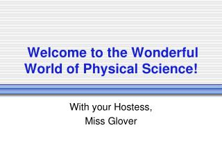 Welcome to the Wonderful World of Physical Science!