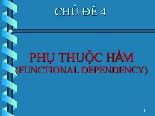 PHỤ THUỘC H À M    (FUNCTIONAL DEPENDENCY)