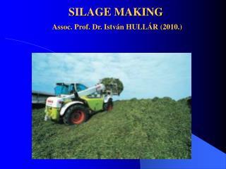 SILAGE MAKING Assoc. Prof. Dr. István HULLÁR (2010.)