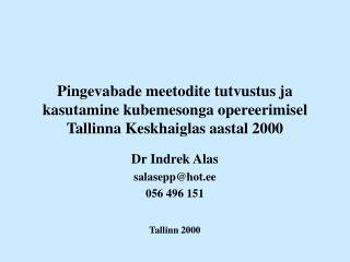 Dr Indrek Alas salasepp@hot.ee 056 496 151 Tallinn 2000