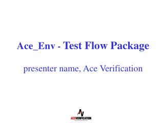 Ace_Env  -  Test Flow Package presenter name, Ace Verification