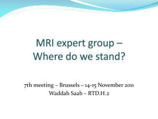 MRI expert group –  Where do we stand?