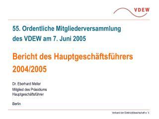 55. Ordentliche Mitgliederversammlung des VDEW am 7. Juni 2005  Bericht des Hauptgesch ftsf hrers 2004