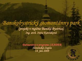 Banskobystrický geomontánny park (projekt v regióne Banská Bystrica) Ing. arch. Iveta Kavčáková