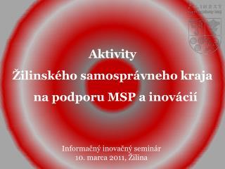 Aktivity  Žilinského samosprávneho kraja   na podporu MSP a inovácií