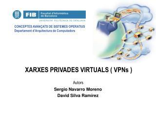 XARXES PRIVADES VIRTUALS ( VPNs )