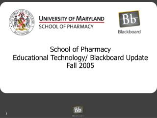 School of Pharmacy  Educational Technology/ Blackboard Update  Fall 2005