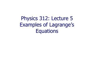 Physics 312: Lecture 5  Examples of Lagrange's Equations