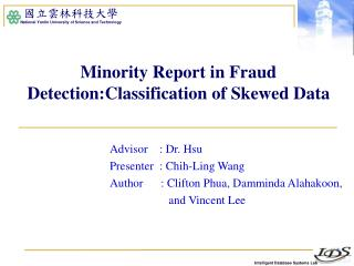 Minority Report in Fraud Detection:Classification of Skewed Data