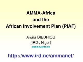 AMMA-Africa and the  African Involvement Plan (PIAF) Arona DIEDHIOU (IRD ; Niger) diedhiou@ird.ne