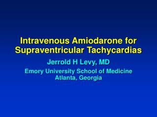 Intravenous Amiodarone for Supraventricular Tachycardias