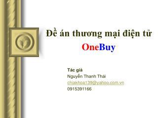 Đề án thương mại điện tử One Buy Tác giả Nguyễn Thanh Thái  chiakhoa139@yahoo.vn 0915391166